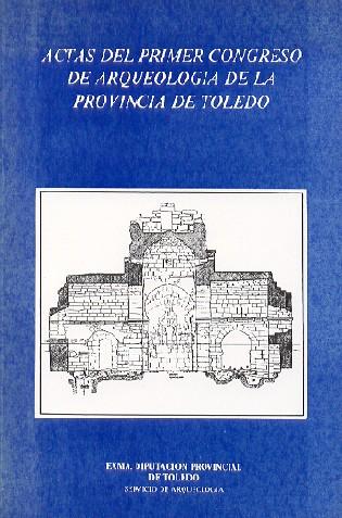Actas del Primer Congreso de Arqueología de la Provincia de Toledo