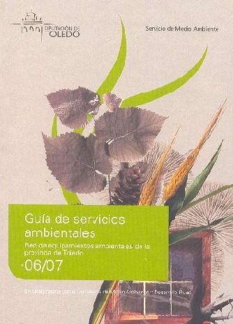 Guía de servicios ambientales. Red de equipamientos ambientales de la provincia de Toledo. Divulgación y sensibilización. Formación 2006/2007