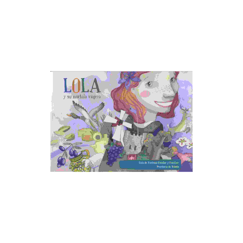 Lola y su mochila viajera. Guía de turismo escolar por la provincia de Toledo