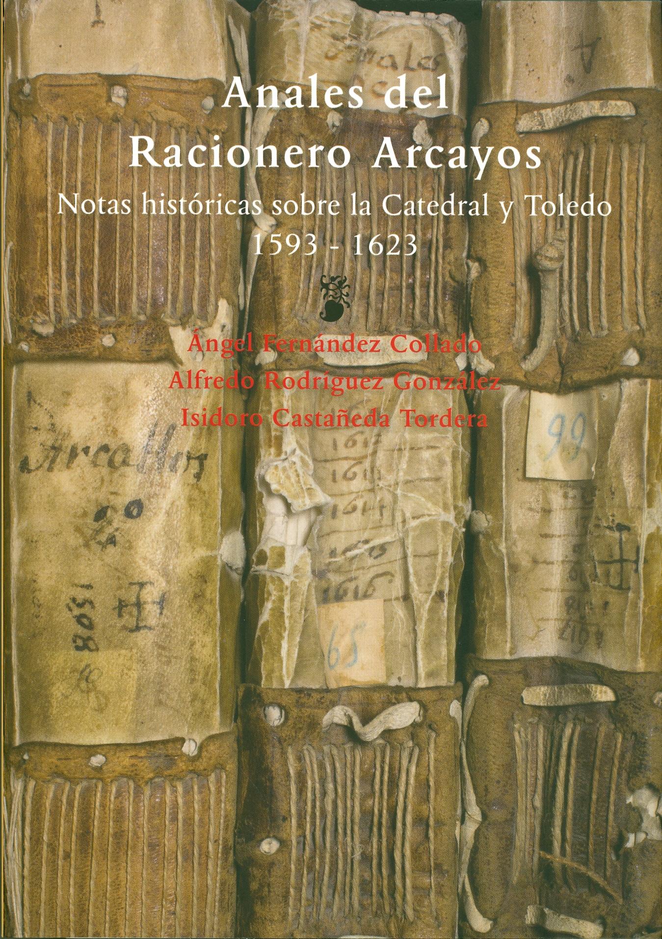 Anales del Racionero Juan de Chaves Arcayos. Notas históricas sobre la Catedral y Toledo 1593-1623