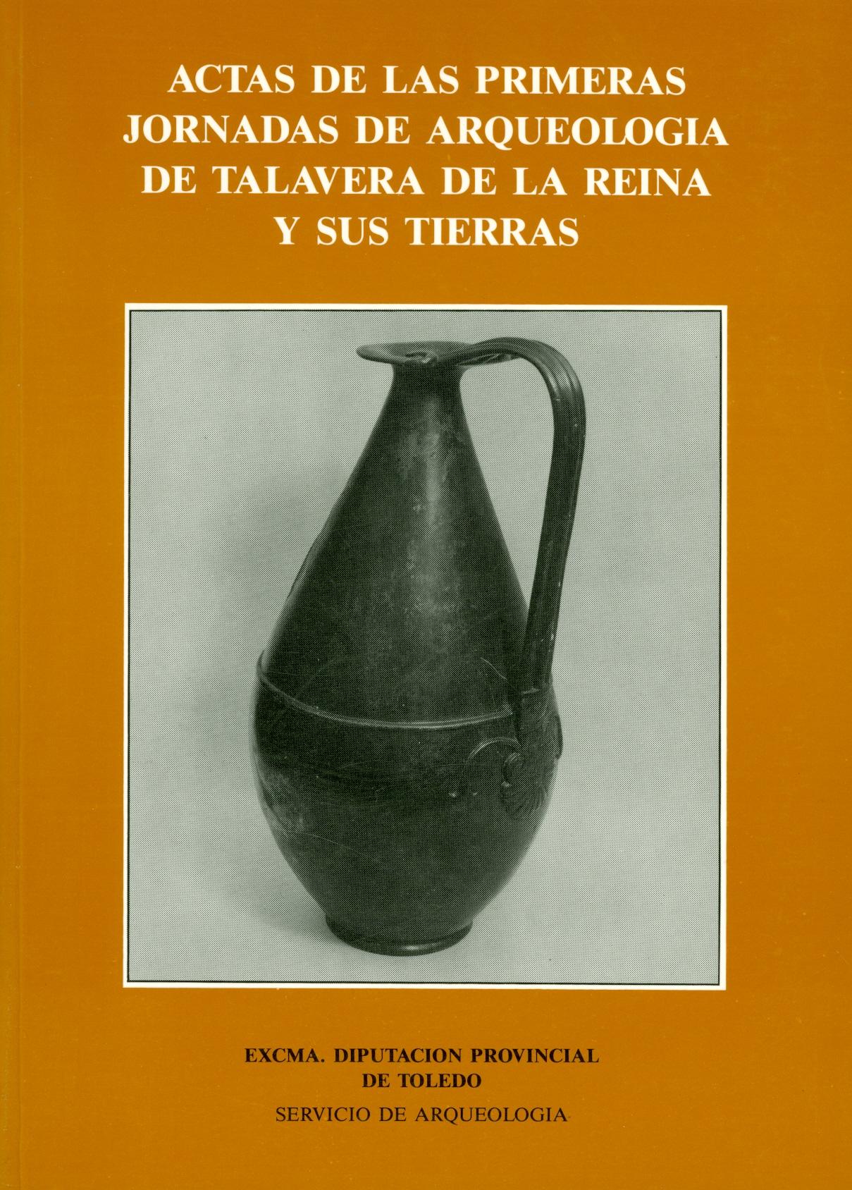 Actas de las primeras jornadas de Arqueología de Talavera de la Reina y sus tierras
